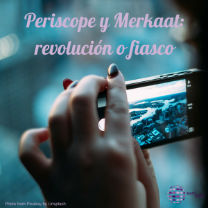 Periscope y Merkaat, las nuevas apps  sociales para emitir en streamimg